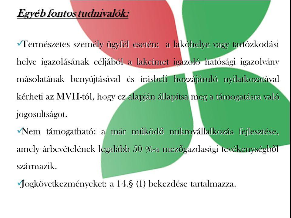 Természetes személy ügyfél esetén: a lakóhelye vagy tartózkodási helye igazolásának céljából a lakcímet igazoló hatósági igazolvány másolatának benyújtásával és írásbeli hozzájáruló nyilatkozatával kérheti az MVH-tól, hogy ez alapján állapítsa meg a támogatásra való jogosultságot.