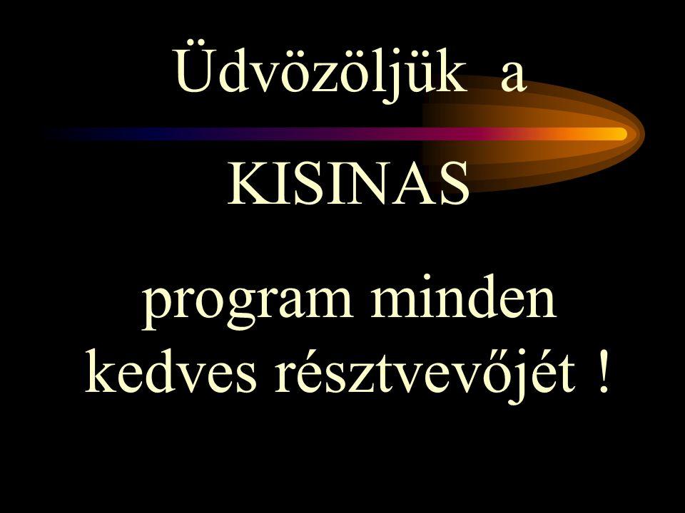 Üdvözöljük a KISINAS program minden kedves résztvevőjét !