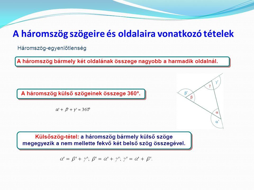 A háromszög szögeire és oldalaira vonatkozó tételek A háromszög bármely két oldalának összege nagyobb a harmadik oldalnál. A háromszög külső szögeinek