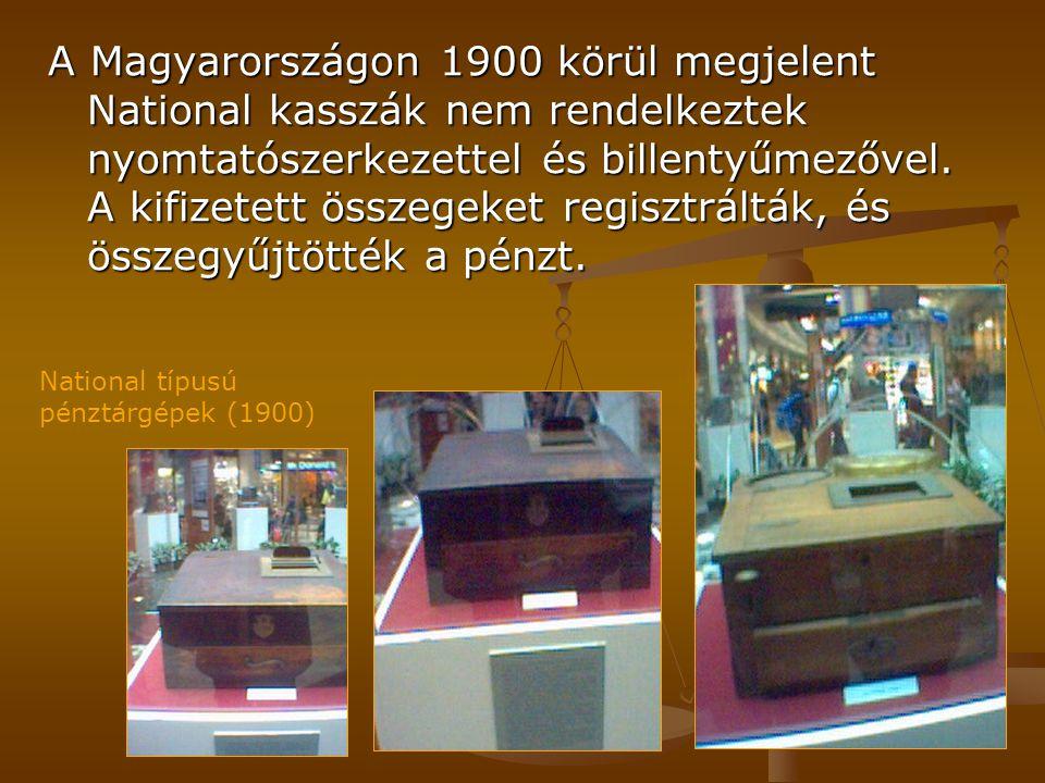 A Magyarországon 1900 körül megjelent National kasszák nem rendelkeztek nyomtatószerkezettel és billentyűmezővel. A kifizetett összegeket regisztráltá