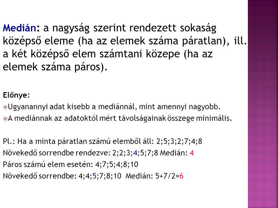 Medián : a nagyság szerint rendezett sokaság középső eleme (ha az elemek száma páratlan), ill. a két középső elem számtani közepe (ha az elemek száma