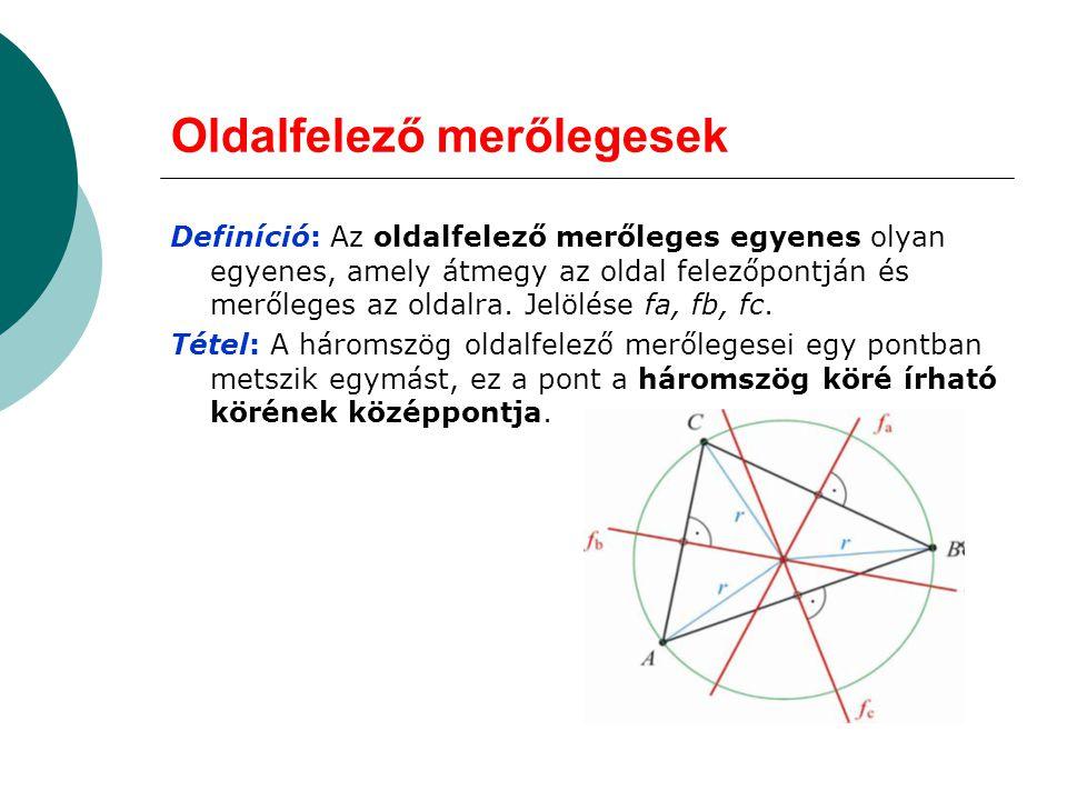 Oldalfelező merőlegesek Definíció: Az oldalfelező merőleges egyenes olyan egyenes, amely átmegy az oldal felezőpontján és merőleges az oldalra. Jelölé