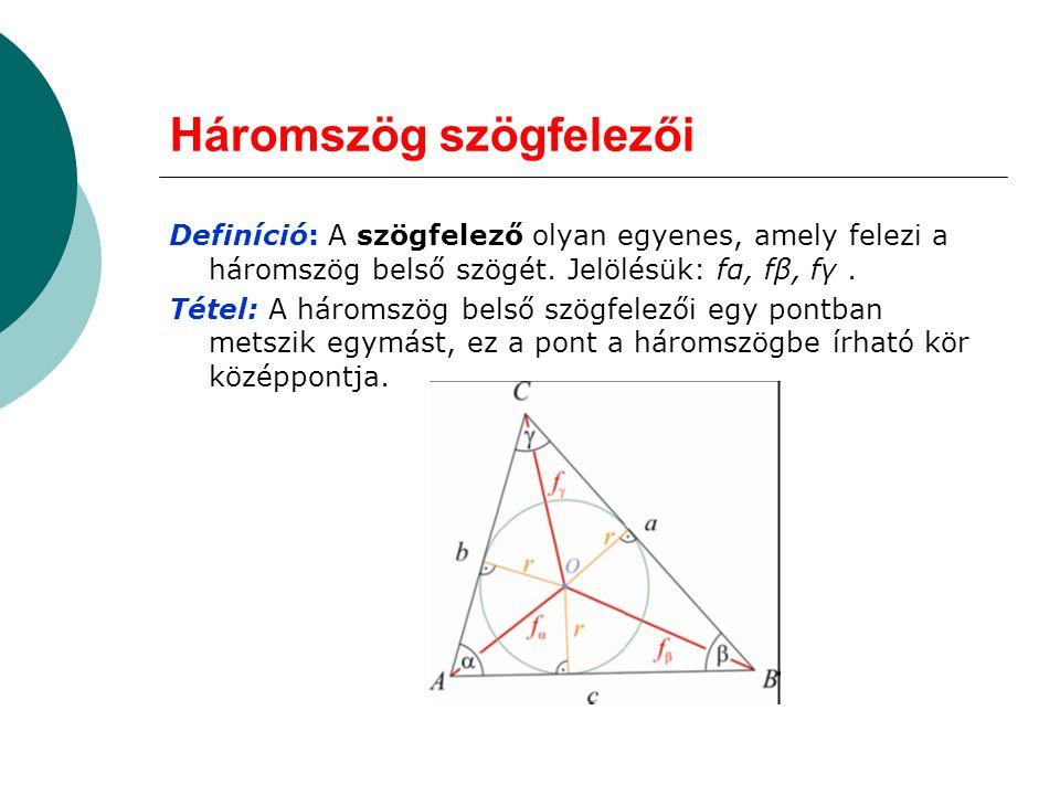 Háromszög szögfelezői Definíció: A szögfelező olyan egyenes, amely felezi a háromszög belső szögét. Jelölésük: fα, fβ, fγ. Tétel: A háromszög belső sz