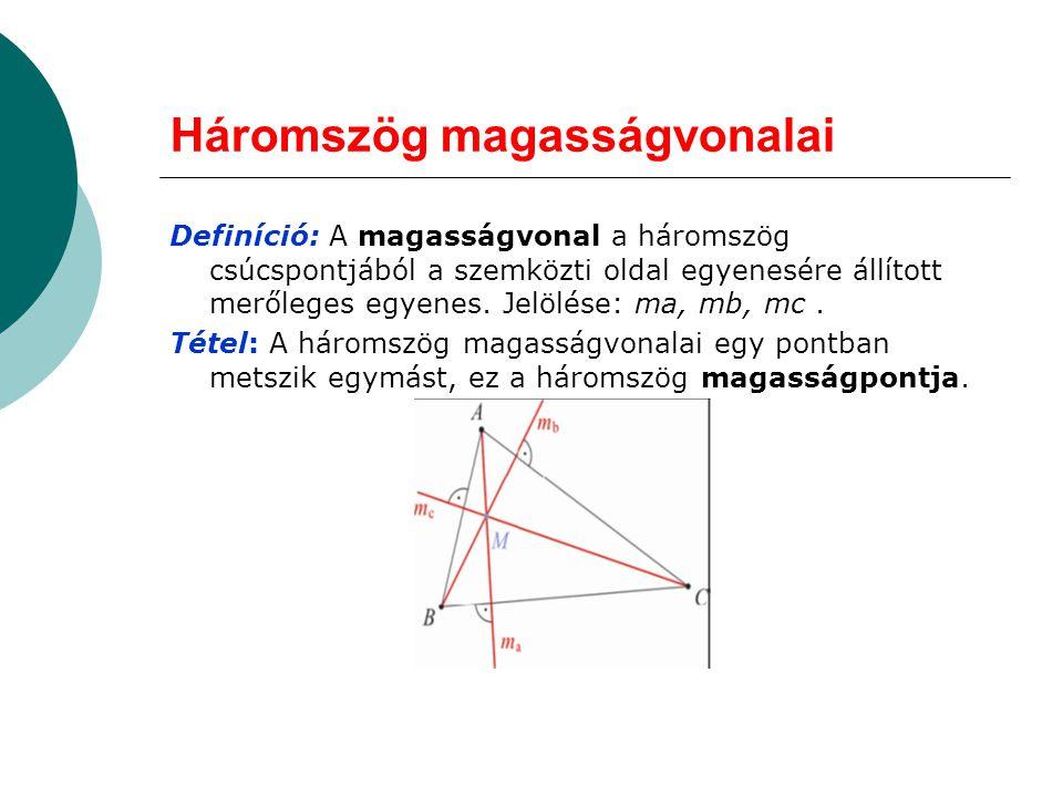 Háromszög magasságvonalai Definíció: A magasságvonal a háromszög csúcspontjából a szemközti oldal egyenesére állított merőleges egyenes. Jelölése: ma,