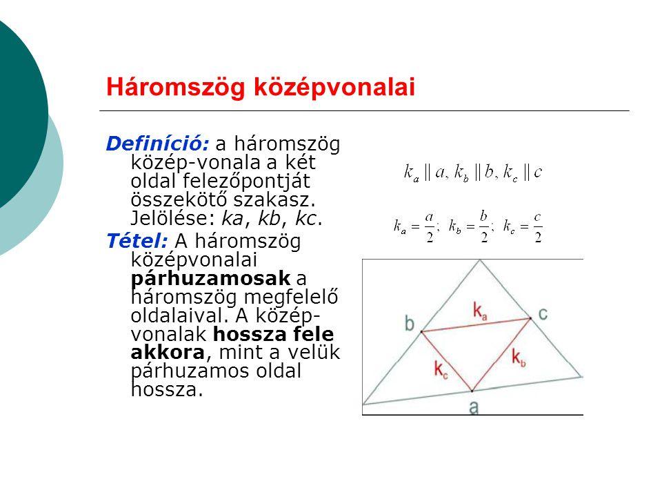 Háromszög középvonalai Definíció: a háromszög közép-vonala a két oldal felezőpontját összekötő szakasz. Jelölése: ka, kb, kc. Tétel: A háromszög közép