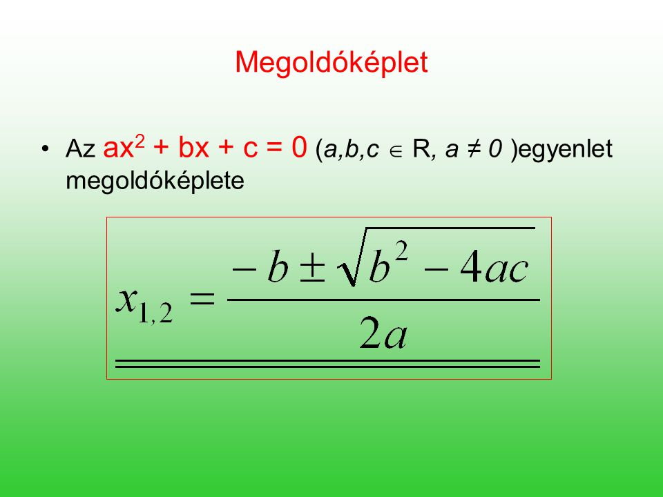 Az ax 2 + bx + c = 0 ( a,b,c  R és a ≠ 0) másodfokú egyenlet diszkriminánsán a kifejezést értjük.