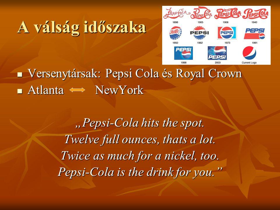 """A válság időszaka Versenytársak: Pepsi Cola és Royal Crown Versenytársak: Pepsi Cola és Royal Crown Atlanta NewYork Atlanta NewYork """"Pepsi-Cola hits the spot."""