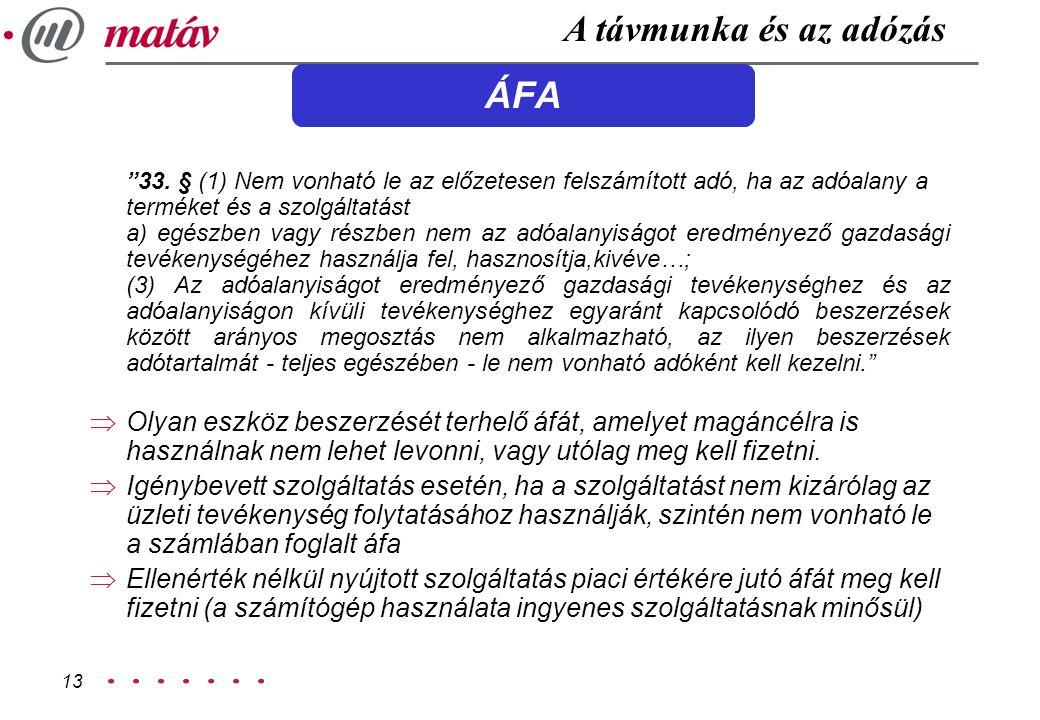 """13 ÁFA """"33. § (1) Nem vonható le az előzetesen felszámított adó, ha az adóalany a terméket és a szolgáltatást a) egészben vagy részben nem az adóalany"""