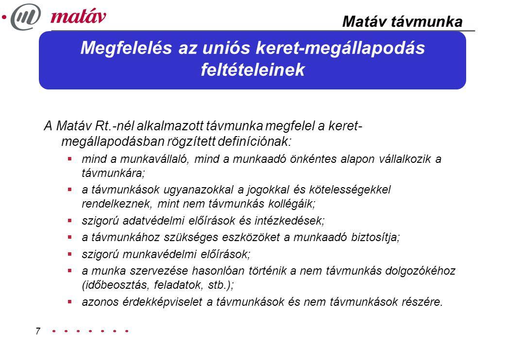 7 Megfelelés az uniós keret-megállapodás feltételeinek A Matáv Rt.-nél alkalmazott távmunka megfelel a keret- megállapodásban rögzített definíciónak: