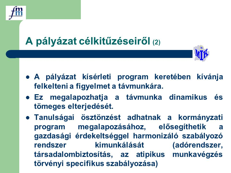 A pályázat célkitűzéseiről (2) A pályázat kísérleti program keretében kívánja felkelteni a figyelmet a távmunkára.