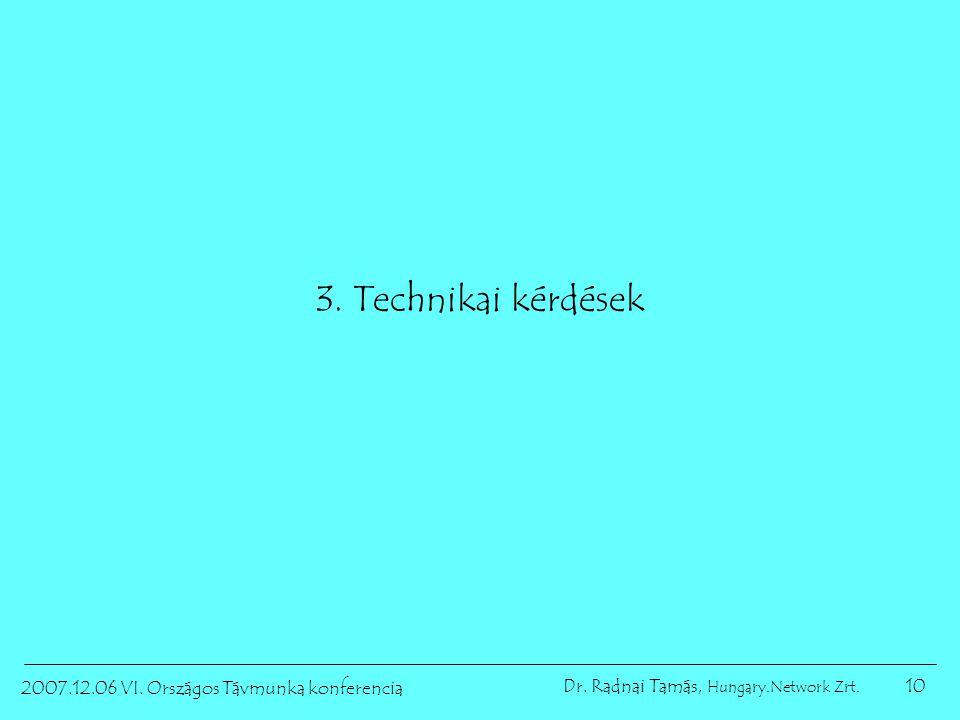10 2007.12.06 VI. Országos Távmunka konferencia Dr. Radnai Tamás, Hungary.Network Zrt. 3. Technikai kérdések