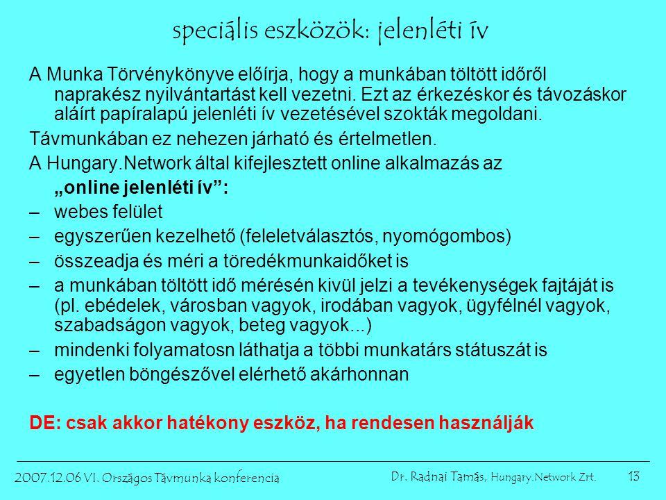 13 2007.12.06 VI. Országos Távmunka konferencia Dr. Radnai Tamás, Hungary.Network Zrt. speciális eszközök: jelenléti ív A Munka Törvénykönyve előírja,