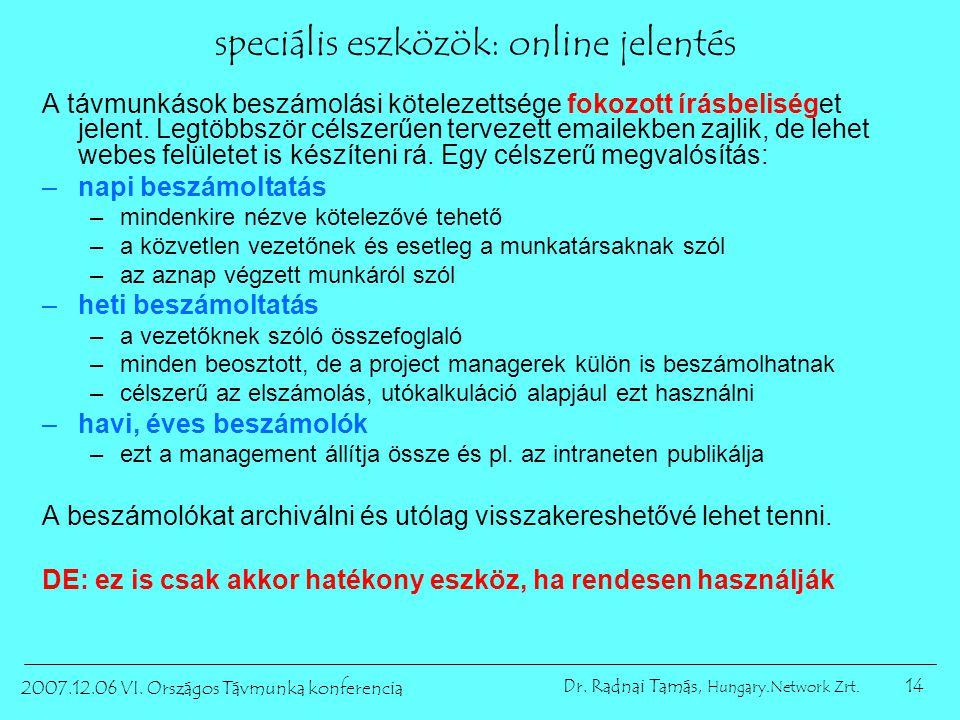 14 2007.12.06 VI. Országos Távmunka konferencia Dr. Radnai Tamás, Hungary.Network Zrt. speciális eszközök: online jelentés A távmunkások beszámolási k
