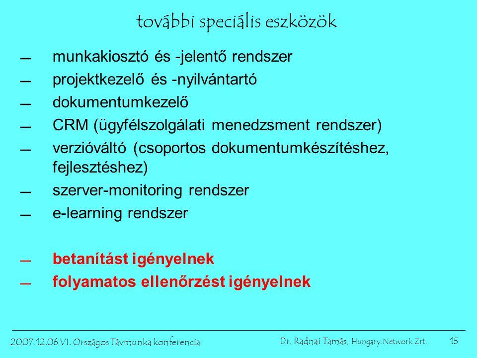 15 2007.12.06 VI. Országos Távmunka konferencia Dr. Radnai Tamás, Hungary.Network Zrt. további speciális eszközök munkakiosztó és -jelentő rendszer 