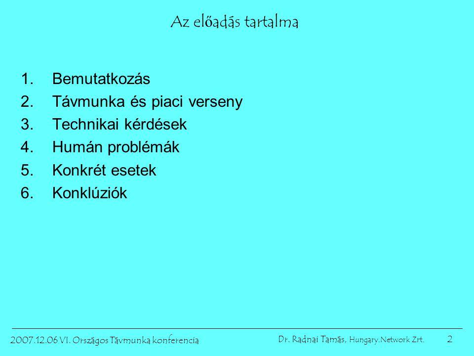 2 2007.12.06 VI. Országos Távmunka konferencia Dr. Radnai Tamás, Hungary.Network Zrt. Az előadás tartalma 1.Bemutatkozás 2.Távmunka és piaci verseny 3