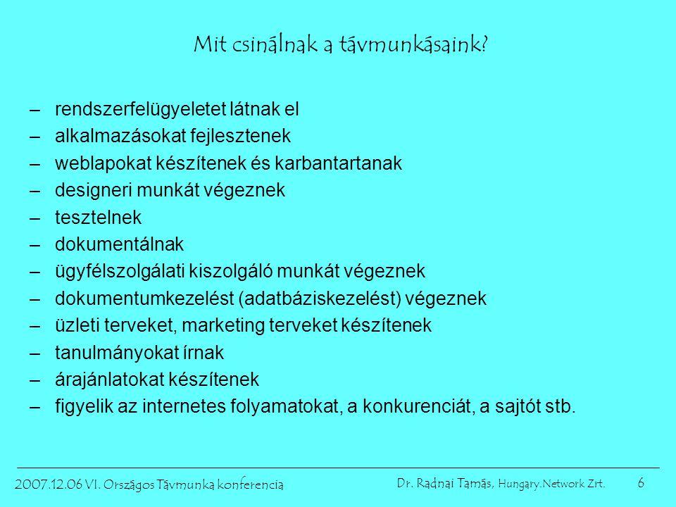 6 2007.12.06 VI. Országos Távmunka konferencia Dr. Radnai Tamás, Hungary.Network Zrt. Mit csinálnak a távmunkásaink? –rendszerfelügyeletet látnak el –