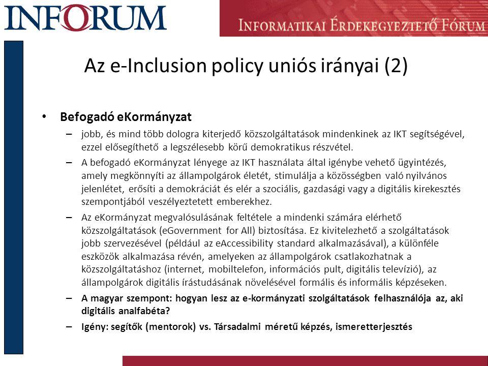 Az e-Inclusion policy uniós irányai (2) Befogadó eKormányzat – jobb, és mind több dologra kiterjedő közszolgáltatások mindenkinek az IKT segítségével, ezzel elősegíthető a legszélesebb körű demokratikus részvétel.