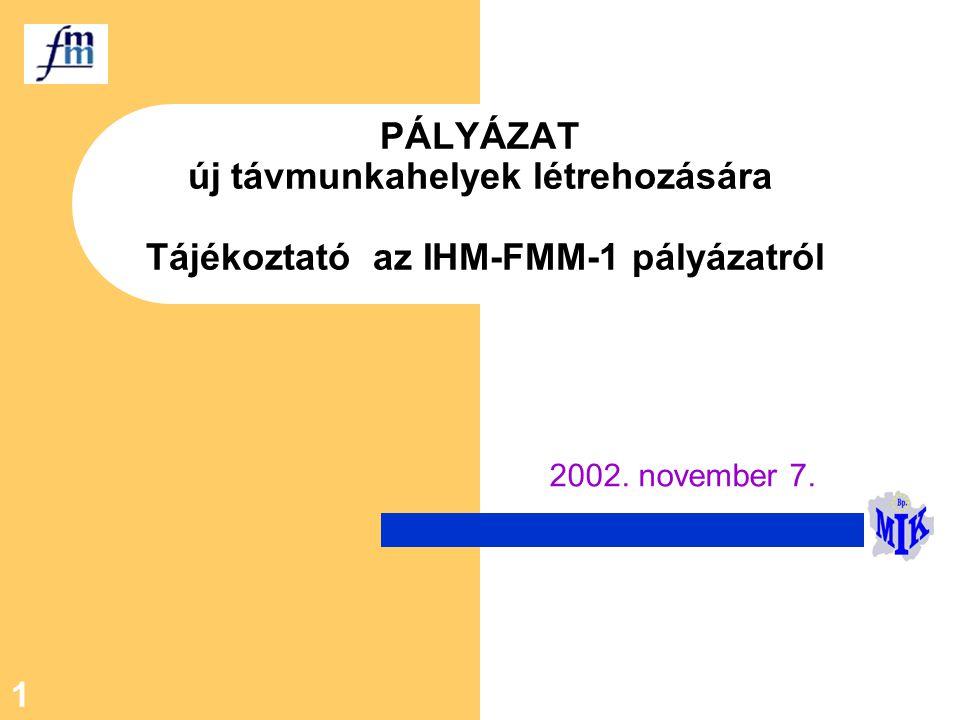 1 PÁLYÁZAT új távmunkahelyek létrehozására Tájékoztató az IHM-FMM-1 pályázatról 2002. november 7.