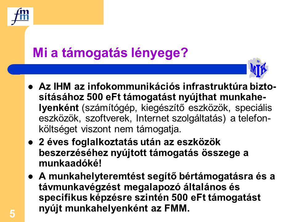 5 Mi a támogatás lényege? Az IHM az infokommunikációs infrastruktúra bizto- sításához 500 eFt támogatást nyújthat munkahe- lyenként (számítógép, kiegé