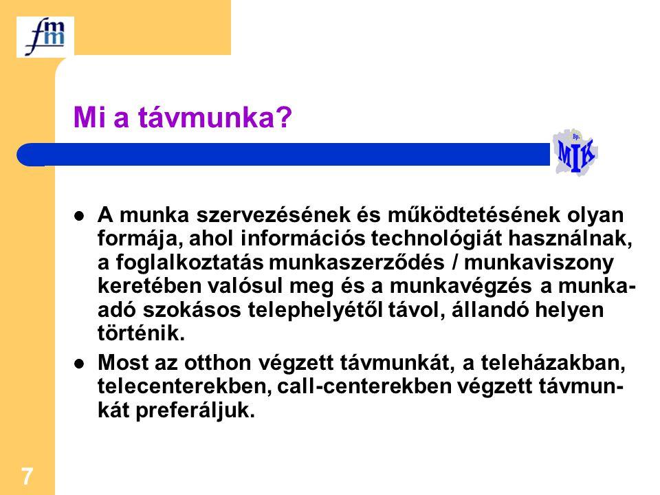7 Mi a távmunka? A munka szervezésének és működtetésének olyan formája, ahol információs technológiát használnak, a foglalkoztatás munkaszerződés / mu