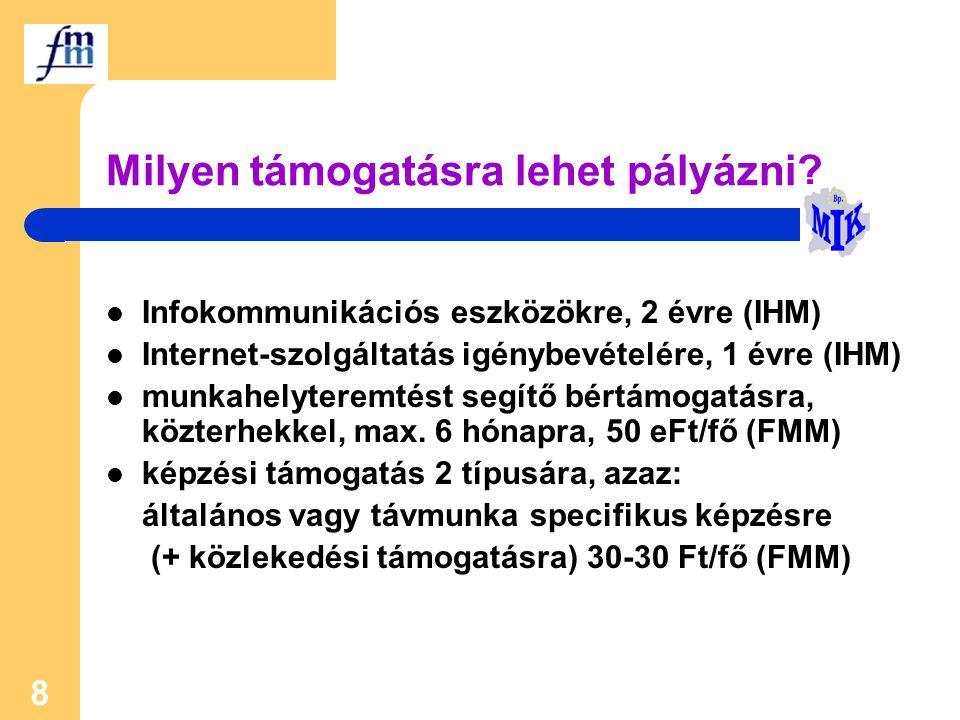 8 Milyen támogatásra lehet pályázni? Infokommunikációs eszközökre, 2 évre (IHM) Internet-szolgáltatás igénybevételére, 1 évre (IHM) munkahelyteremtést