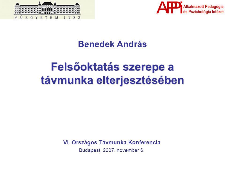Felsőoktatás szerepe a távmunka elterjesztésében Benedek András Felsőoktatás szerepe a távmunka elterjesztésében VI.