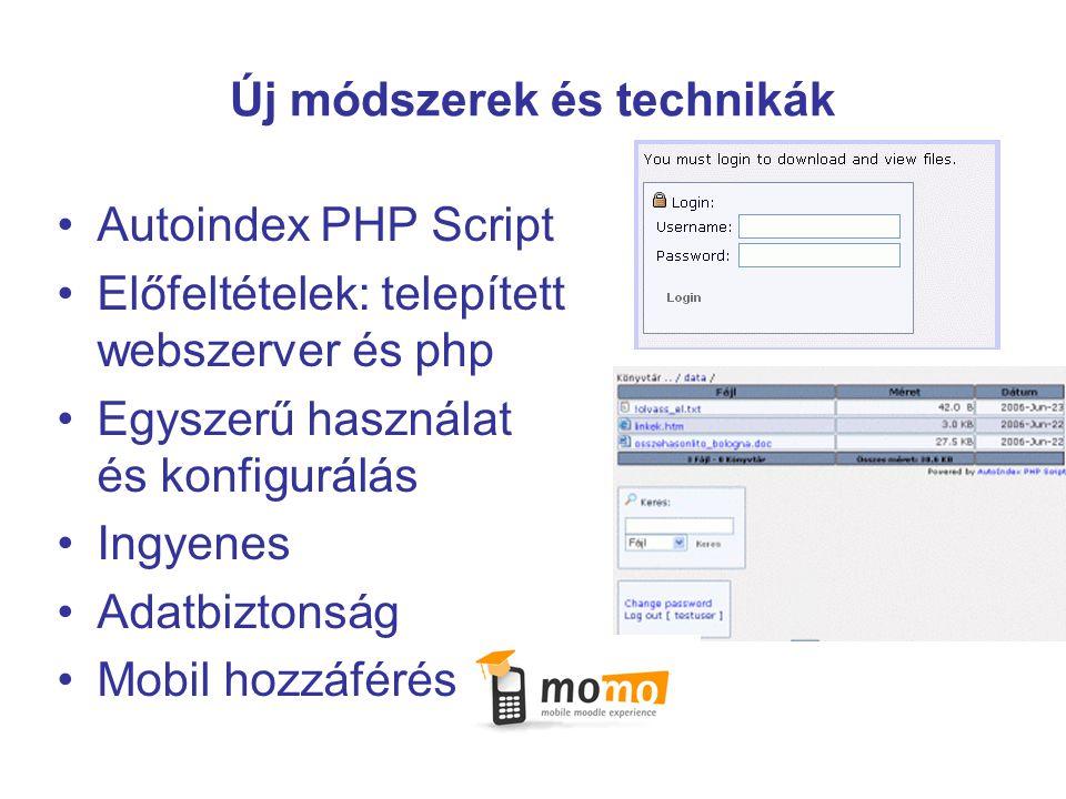 Új módszerek és technikák Autoindex PHP Script Előfeltételek: telepített webszerver és php Egyszerű használat és konfigurálás Ingyenes Adatbiztonság Mobil hozzáférés