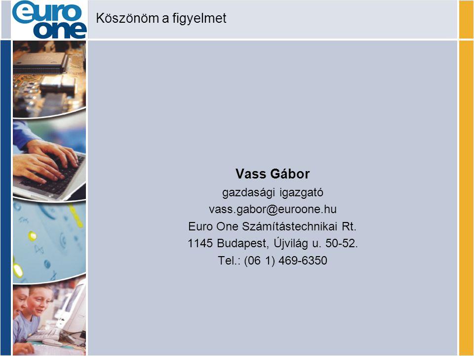 Köszönöm a figyelmet Vass Gábor gazdasági igazgató vass.gabor@euroone.hu Euro One Számítástechnikai Rt.