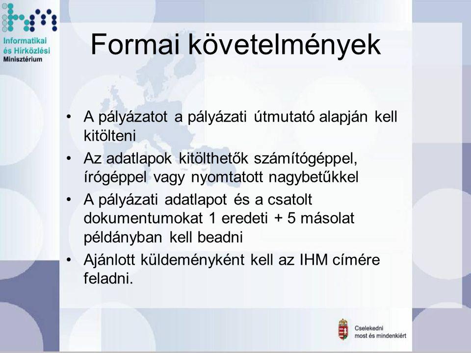 Formai követelmények A pályázatot a pályázati útmutató alapján kell kitölteni Az adatlapok kitölthetők számítógéppel, írógéppel vagy nyomtatott nagybetűkkel A pályázati adatlapot és a csatolt dokumentumokat 1 eredeti + 5 másolat példányban kell beadni Ajánlott küldeményként kell az IHM címére feladni.