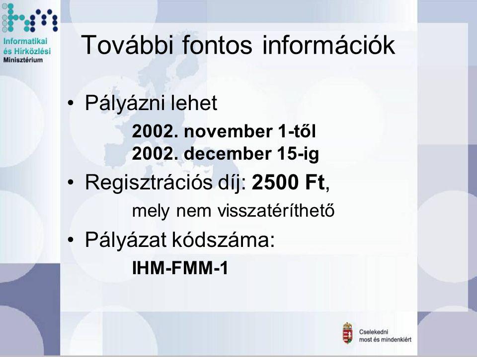 További fontos információk Pályázni lehet 2002. november 1-től 2002. december 15-ig Regisztrációs díj: 2500 Ft, mely nem visszatéríthető Pályázat kóds