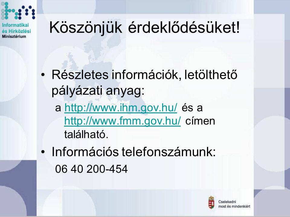 Köszönjük érdeklődésüket! Részletes információk, letölthető pályázati anyag: a http://www.ihm.gov.hu/ és a http://www.fmm.gov.hu/ címen található.http