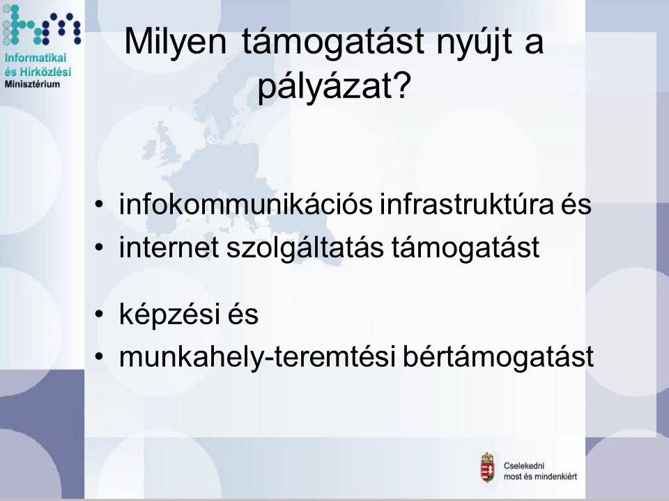Milyen támogatást nyújt a pályázat? infokommunikációs infrastruktúra és internet szolgáltatás támogatást képzési és munkahely-teremtési bértámogatást