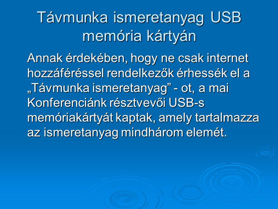 """Távmunka ismeretanyag USB memória kártyán Annak érdekében, hogy ne csak internet hozzáféréssel rendelkezők érhessék el a """"Távmunka ismeretanyag"""" - ot,"""