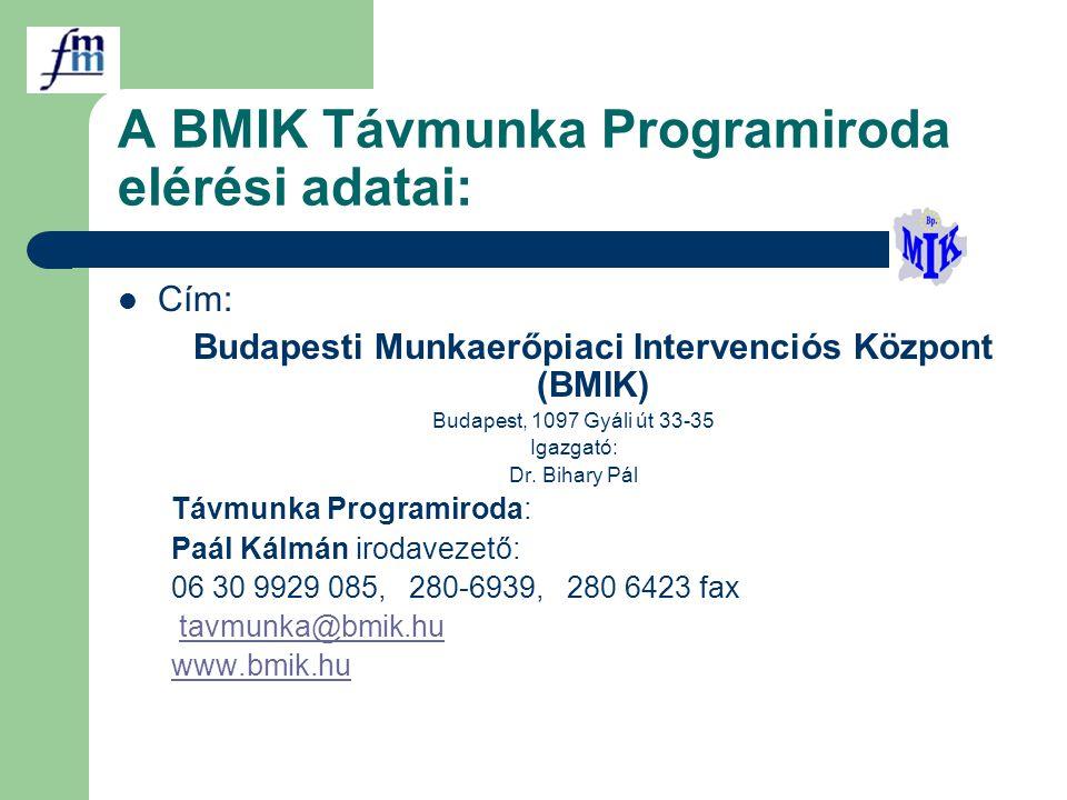 A BMIK Távmunka Programiroda elérési adatai: Cím: Budapesti Munkaerőpiaci Intervenciós Központ (BMIK) Budapest, 1097 Gyáli út 33-35 Igazgató: Dr. Biha