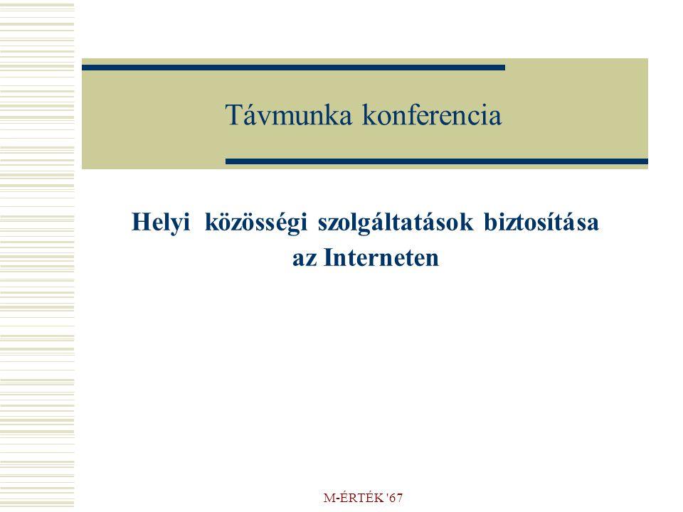 M-ÉRTÉK '67 Távmunka konferencia Helyi közösségi szolgáltatások biztosítása az Interneten