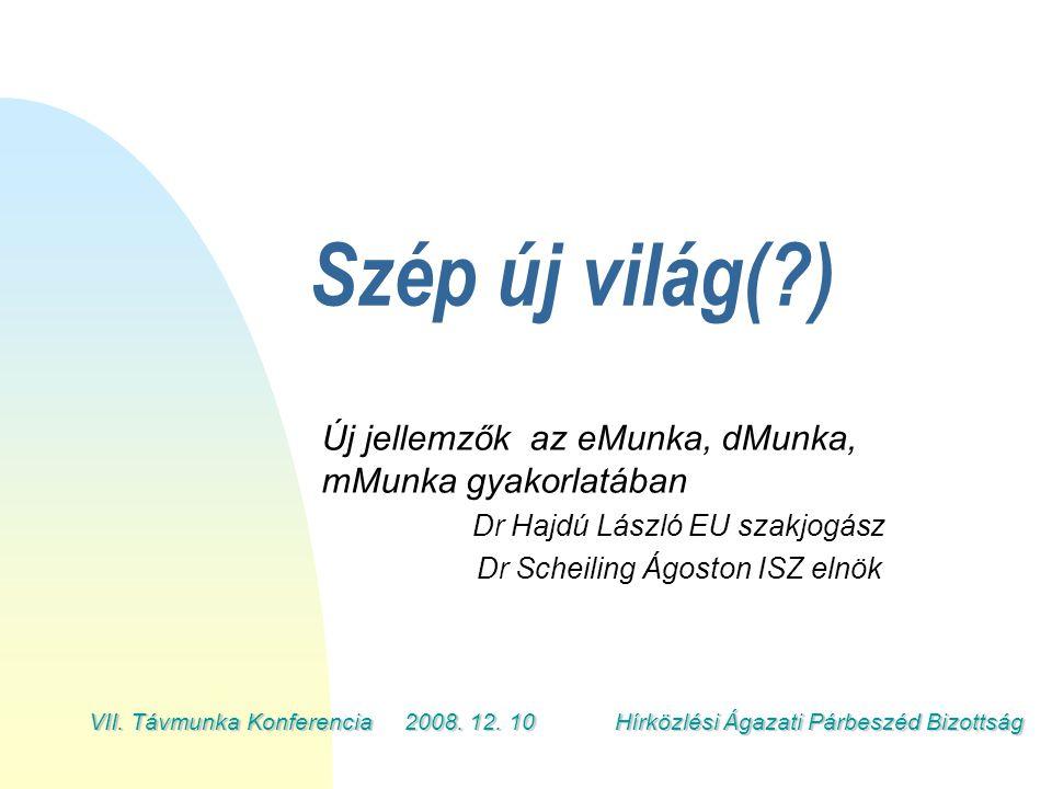 Szép új világ(?) Új jellemzők az eMunka, dMunka, mMunka gyakorlatában Dr Hajdú László EU szakjogász Dr Scheiling Ágoston ISZ elnök VII. Távmunka Konfe