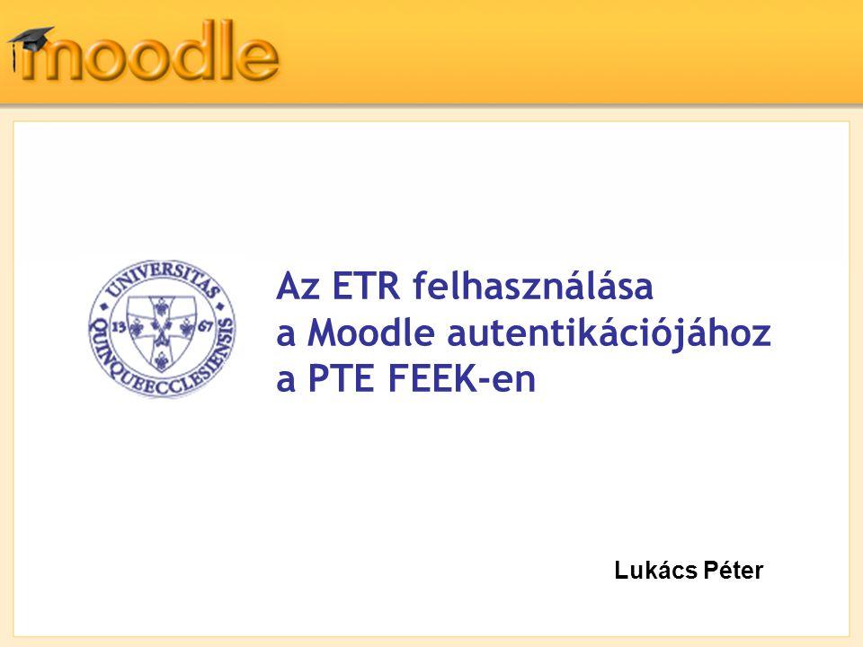Lukács Péter Az ETR felhasználása a Moodle autentikációjához a PTE FEEK-en