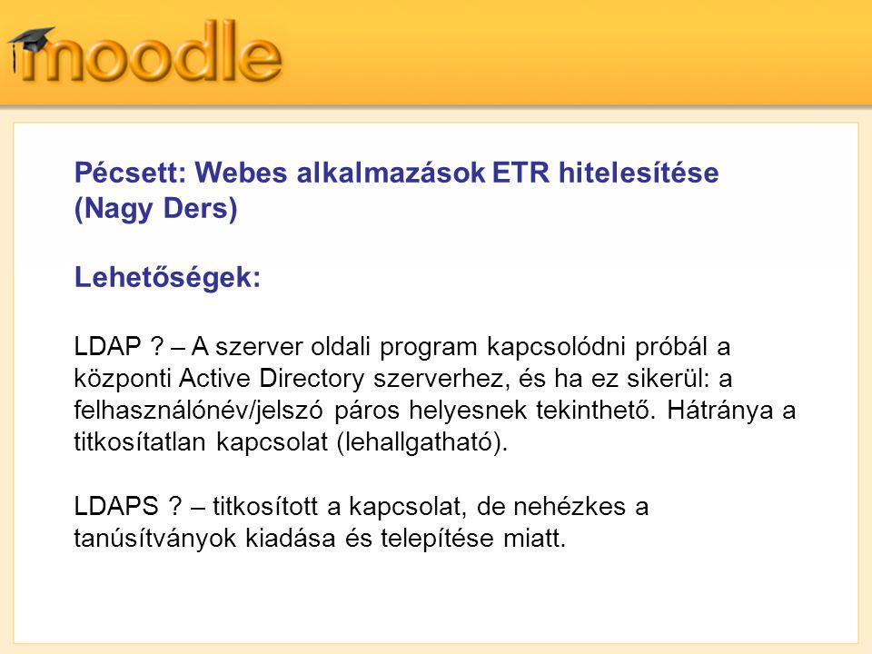 Pécsett: Webes alkalmazások ETR hitelesítése (Nagy Ders) Lehetőségek: LDAP ? – A szerver oldali program kapcsolódni próbál a központi Active Directory