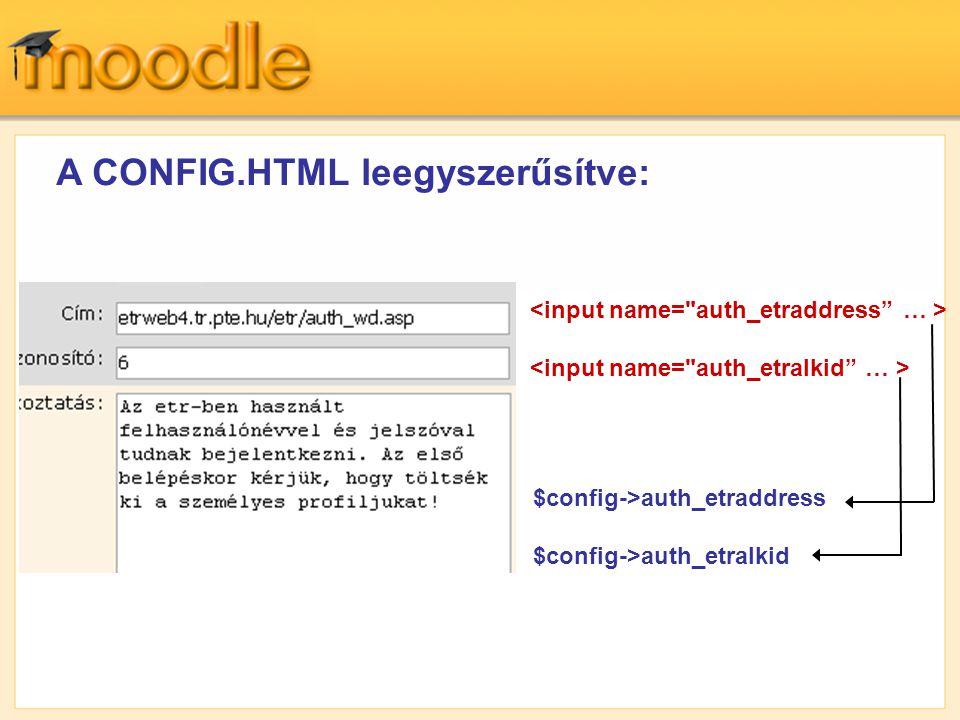 A CONFIG.HTML leegyszerűsítve: $config->auth_etraddress $config->auth_etralkid