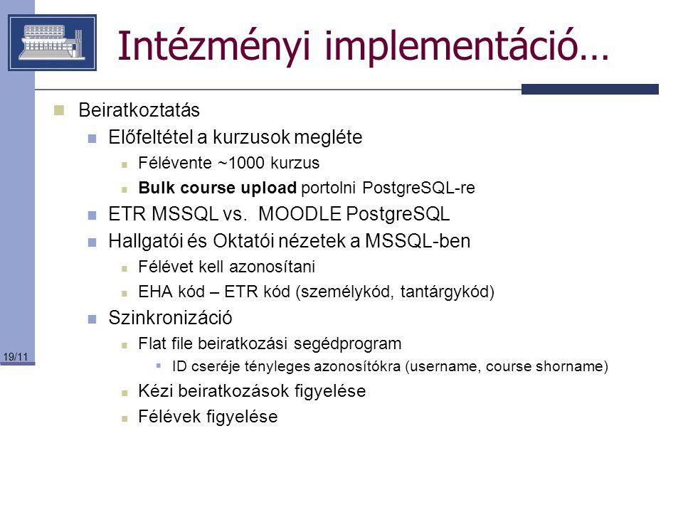 19/11 Intézményi implementáció… Beiratkoztatás Előfeltétel a kurzusok megléte Félévente ~1000 kurzus Bulk course upload portolni PostgreSQL-re ETR MSS