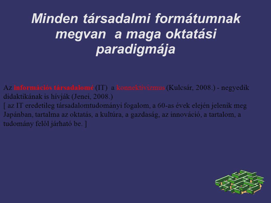 Az információs társadalomé (IT) a konnektivizmus (Kulcsár, 2008.) - negyedik didaktikának is hívják (Jenei, 2008.) [ az IT eredetileg társadalomtudomá