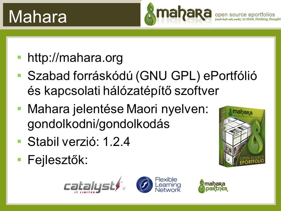 Mahara ▪ http://mahara.org ▪ Szabad forráskódú (GNU GPL) ePortfólió és kapcsolati hálózatépítő szoftver ▪ Mahara jelentése Maori nyelven: gondolkodni/gondolkodás ▪ Stabil verzió: 1.2.4 ▪ Fejlesztők: 6