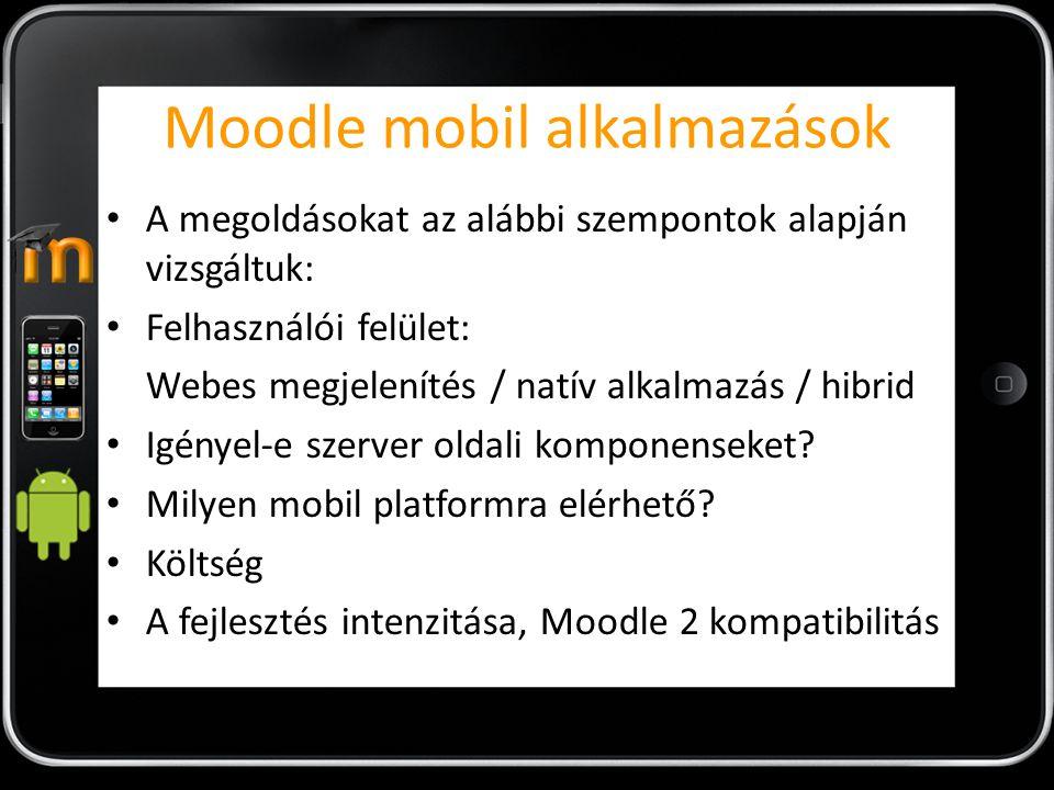 Moodle mobil alkalmazások A megoldásokat az alábbi szempontok alapján vizsgáltuk: Felhasználói felület: Webes megjelenítés / natív alkalmazás / hibrid Igényel-e szerver oldali komponenseket.