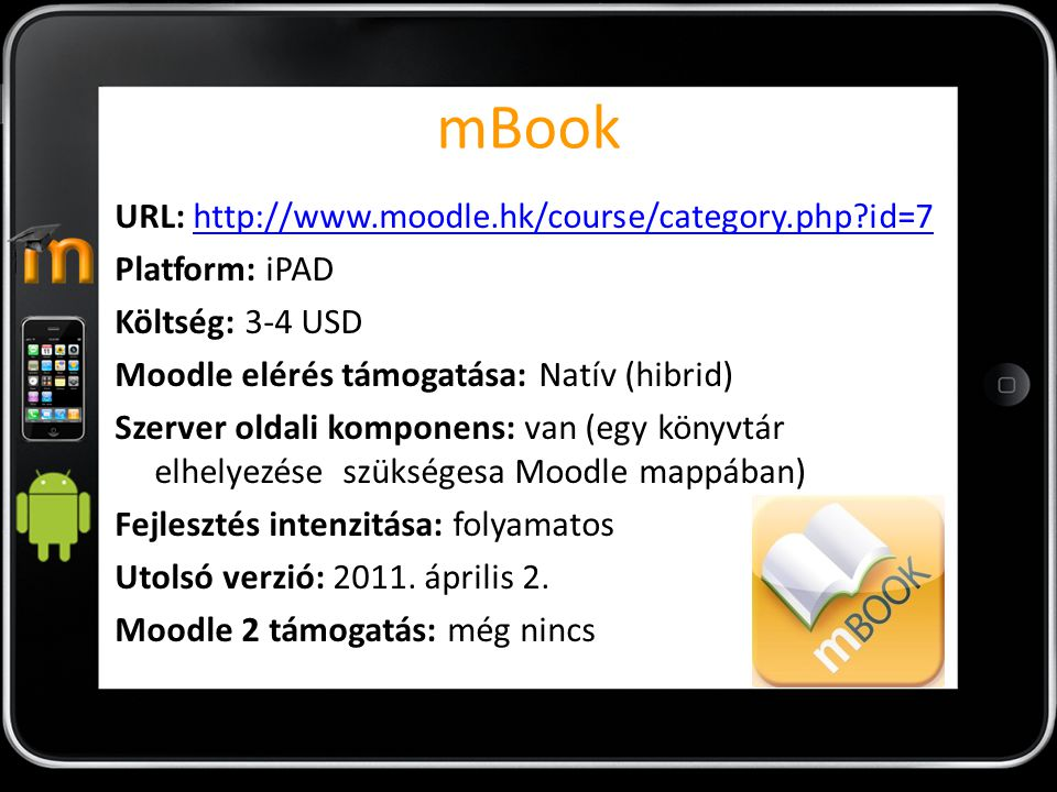 mBook URL: http://www.moodle.hk/course/category.php?id=7http://www.moodle.hk/course/category.php?id=7 Platform: iPAD Költség: 3-4 USD Moodle elérés tá