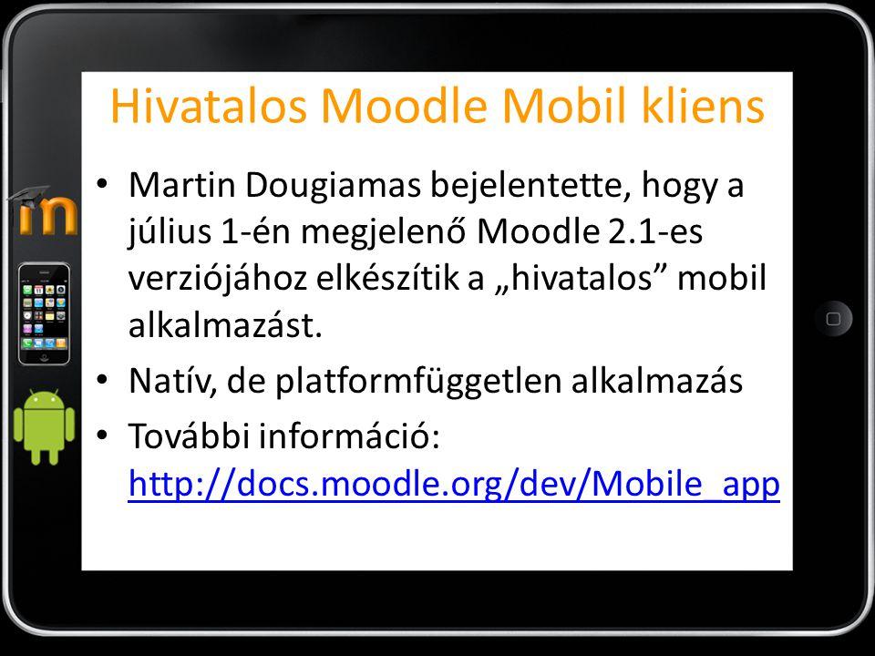 """Hivatalos Moodle Mobil kliens Martin Dougiamas bejelentette, hogy a július 1-én megjelenő Moodle 2.1-es verziójához elkészítik a """"hivatalos mobil alkalmazást."""