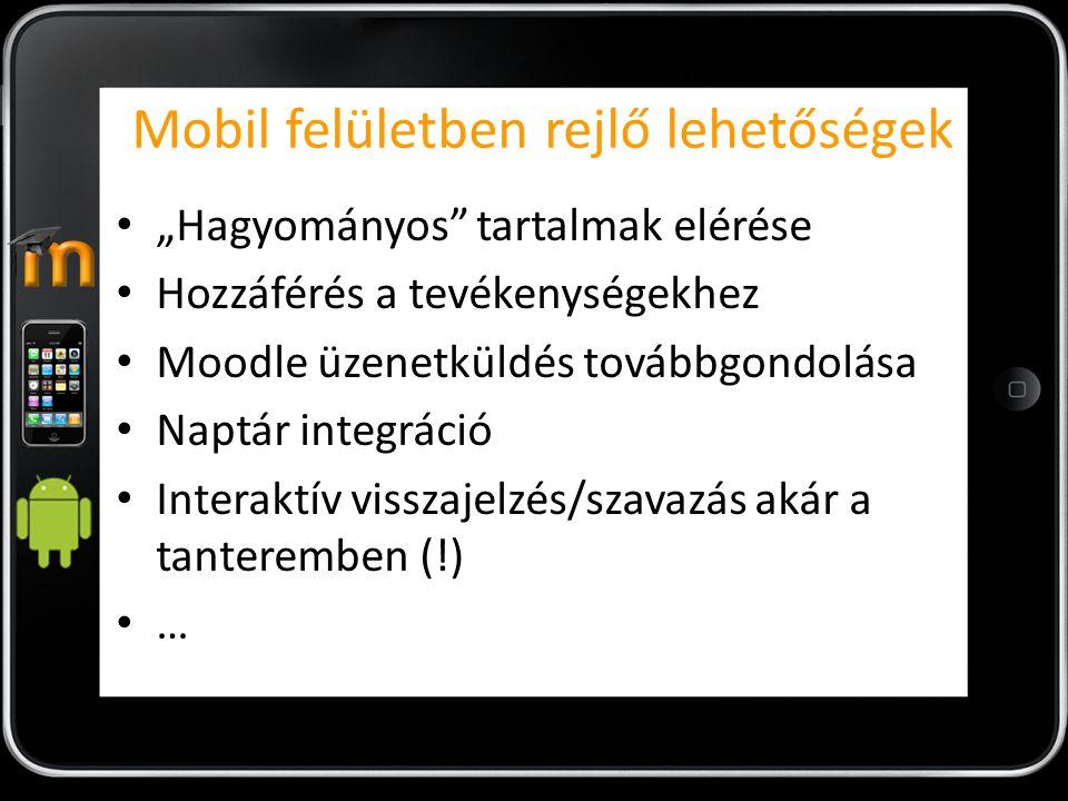 """Mobil felületben rejlő lehetőségek """"Hagyományos tartalmak elérése Hozzáférés a tevékenységekhez Moodle üzenetküldés továbbgondolása Naptár integráció Interaktív visszajelzés/szavazás akár a tanteremben (!) …"""
