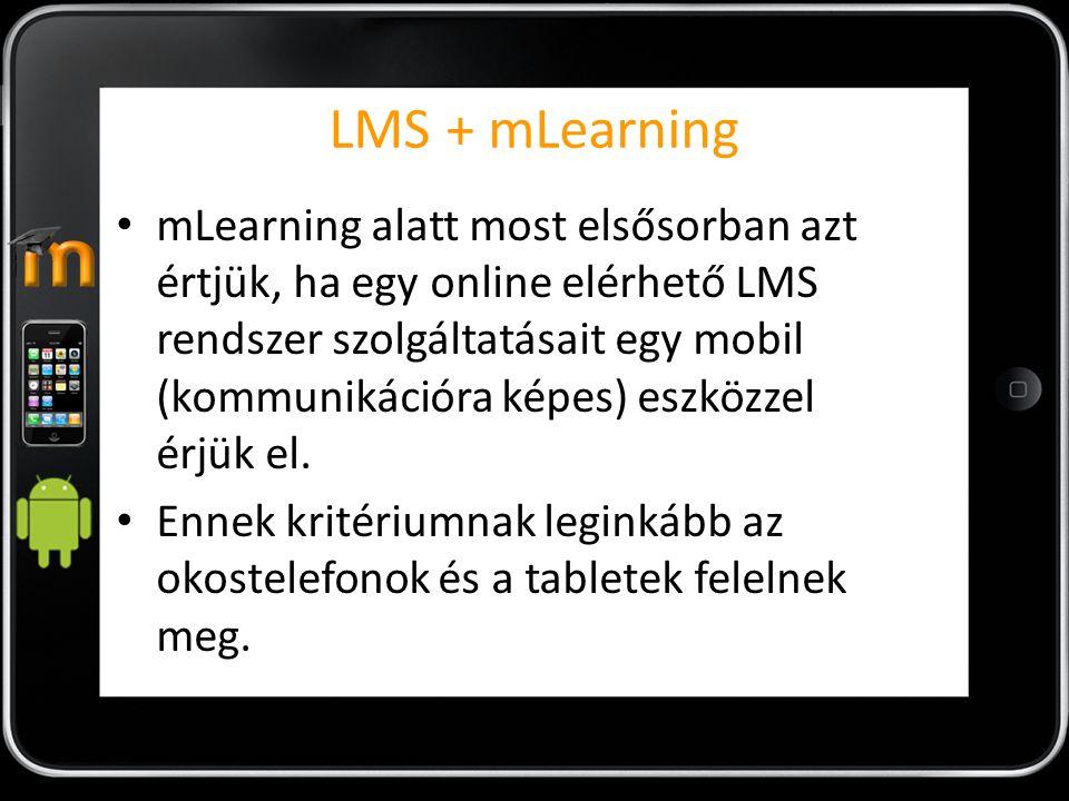 LMS + mLearning mLearning alatt most elsősorban azt értjük, ha egy online elérhető LMS rendszer szolgáltatásait egy mobil (kommunikációra képes) eszközzel érjük el.