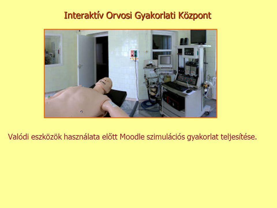 Interaktív Orvosi Gyakorlati Központ Valódi eszközök használata előtt Moodle szimulációs gyakorlat teljesítése.