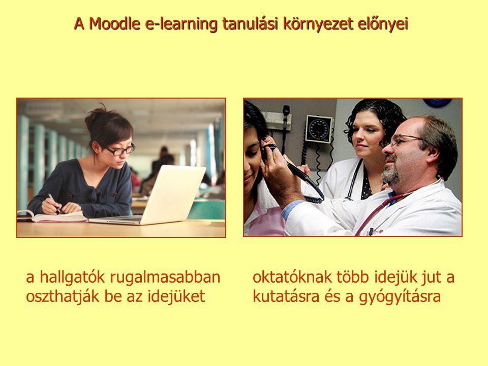 A Moodle e-learning tanulási környezet előnyei oktatóknak több idejük jut a kutatásra és a gyógyításra a hallgatók rugalmasabban oszthatják be az idejüket