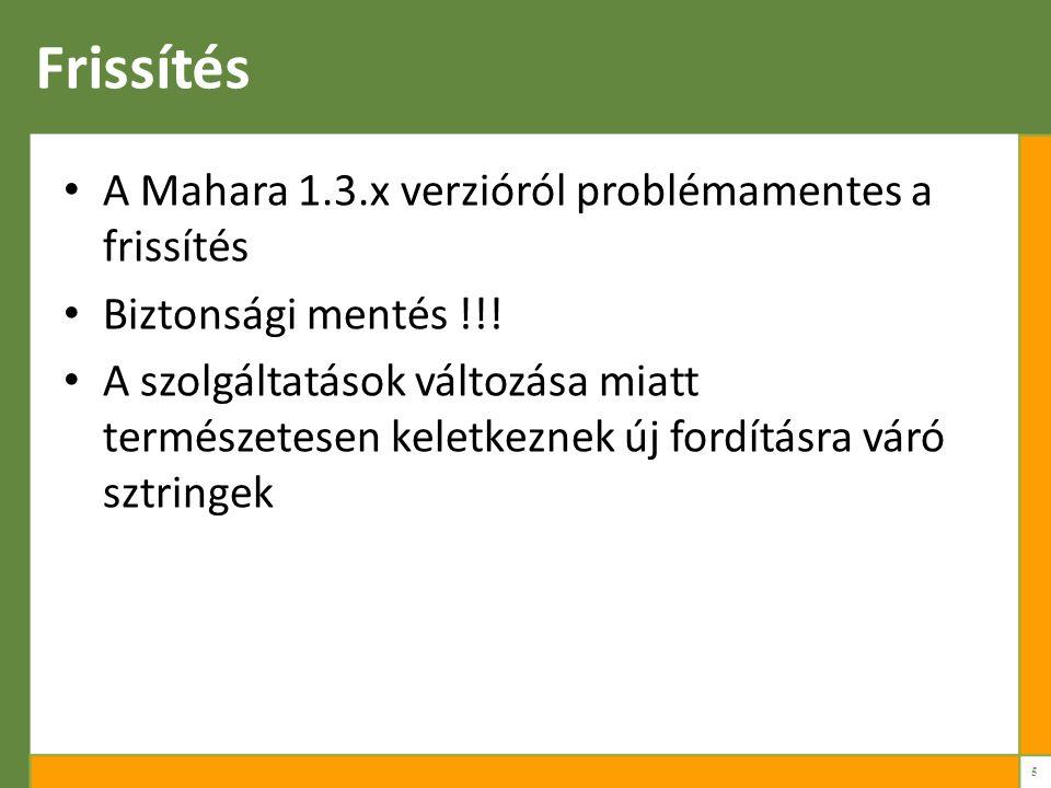 Frissítés A Mahara 1.3.x verzióról problémamentes a frissítés Biztonsági mentés !!.